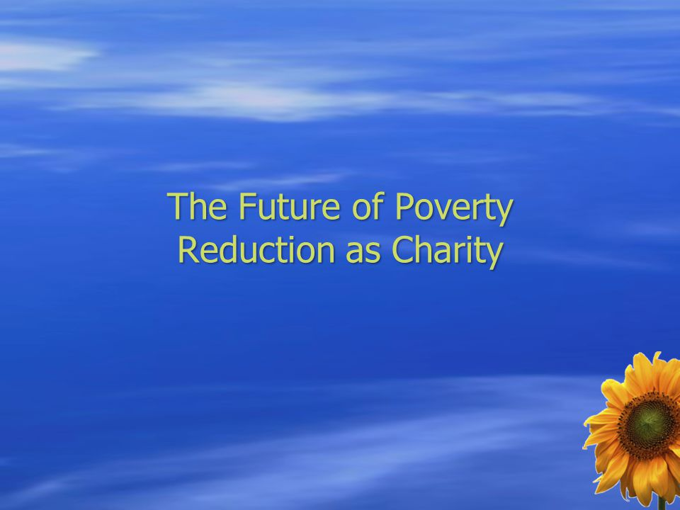 The Future of Poverty Reduction as Charity