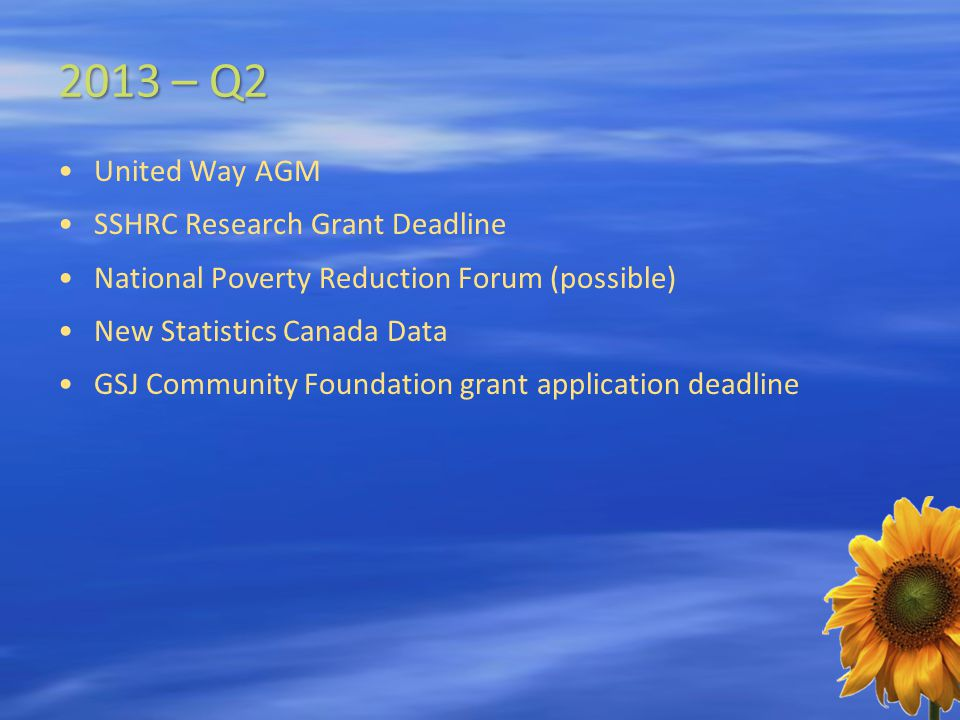 2013 – Q2 United Way AGM SSHRC Research Grant Deadline National Poverty Reduction Forum (possible) New Statistics Canada Data GSJ Community Foundation