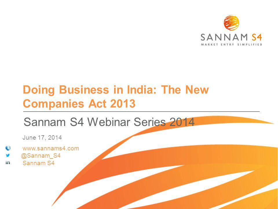 Doing Business in India: The New Companies Act 2013 Sannam S4 Webinar Series 2014 June 17, 2014 www.sannams4.com @Sannam_S4 Sannam S4