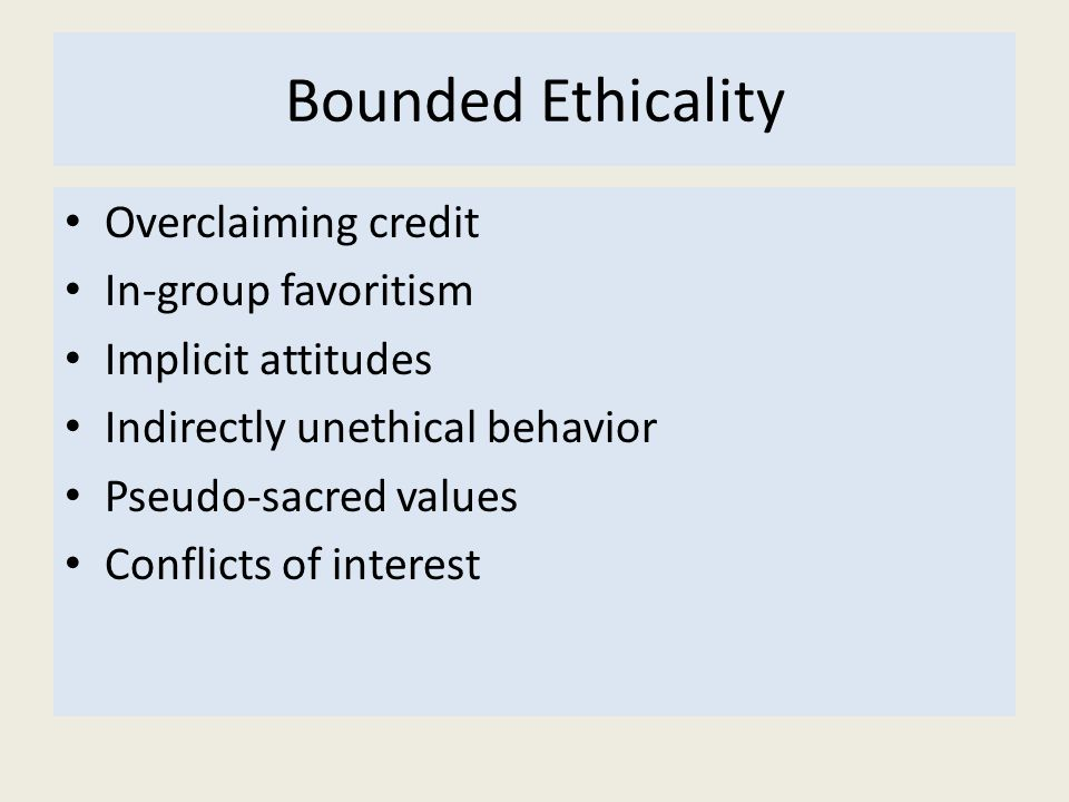 Bounded Ethicality Overclaiming credit In-group favoritism Implicit attitudes Indirectly unethical behavior Pseudo-sacred values Conflicts of interest