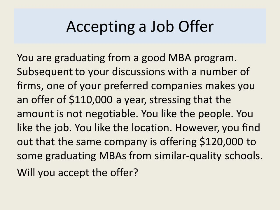Accepting a Job Offer You are graduating from a good MBA program. Subsequent to your discussions with a number of firms, one of your preferred companie