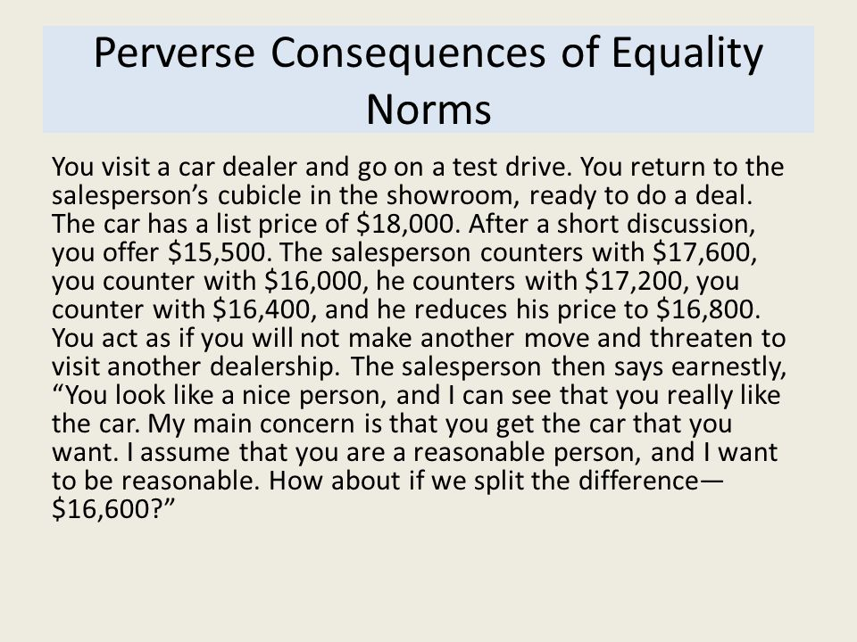 Perverse Consequences of Equality Norms You visit a car dealer and go on a test drive. You return to the salesperson's cubicle in the showroom, ready