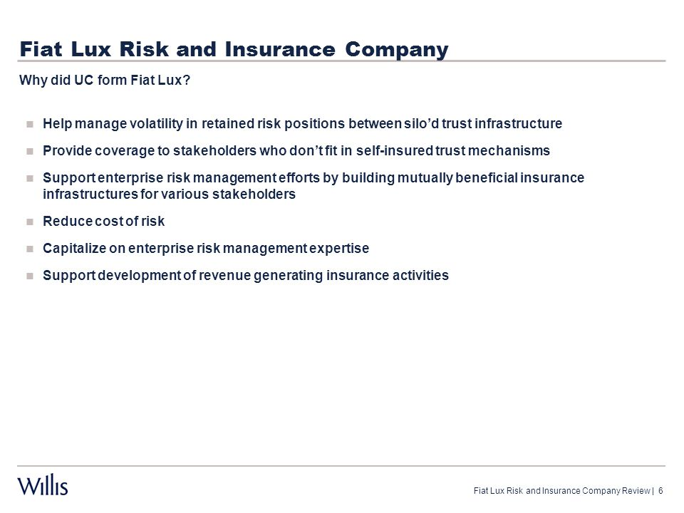 Fiat Lux Risk and Insurance Company Help manage volatility in retained risk positions between silo'd trust infrastructure Provide coverage to stakehol