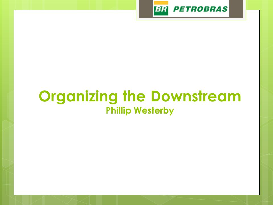 Organizing the Downstream Phillip Westerby