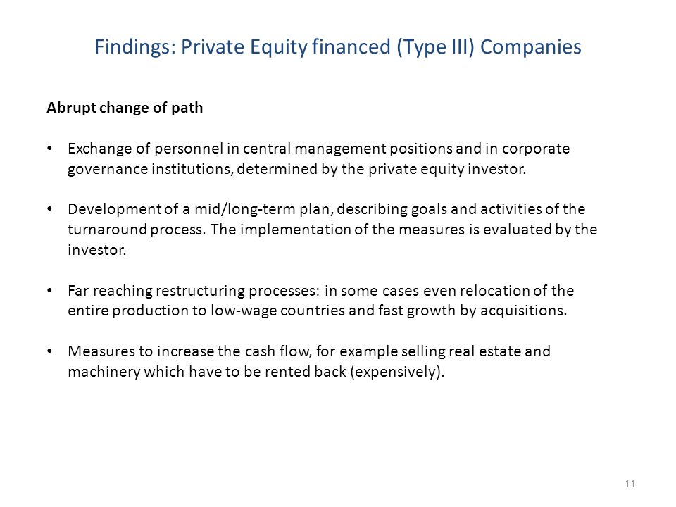Findings: Private Equity financed (Type III) Companies 11 Abrupt change of path Exchange of personnel in central management positions and in corporate governance institutions, determined by the private equity investor.