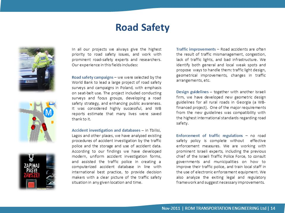 In all our projects we always give the highest priority to road safety issues, and work with prominent road-safety experts and researchers. Our experi
