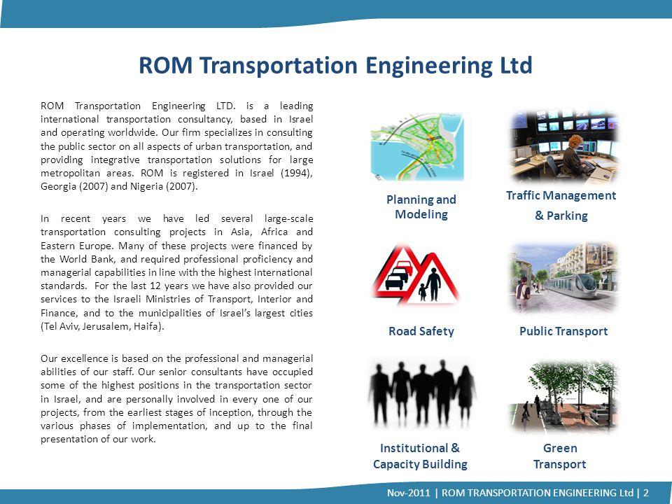 ROM Transportation Engineering Ltd ROM Transportation Engineering LTD. is a leading international transportation consultancy, based in Israel and oper
