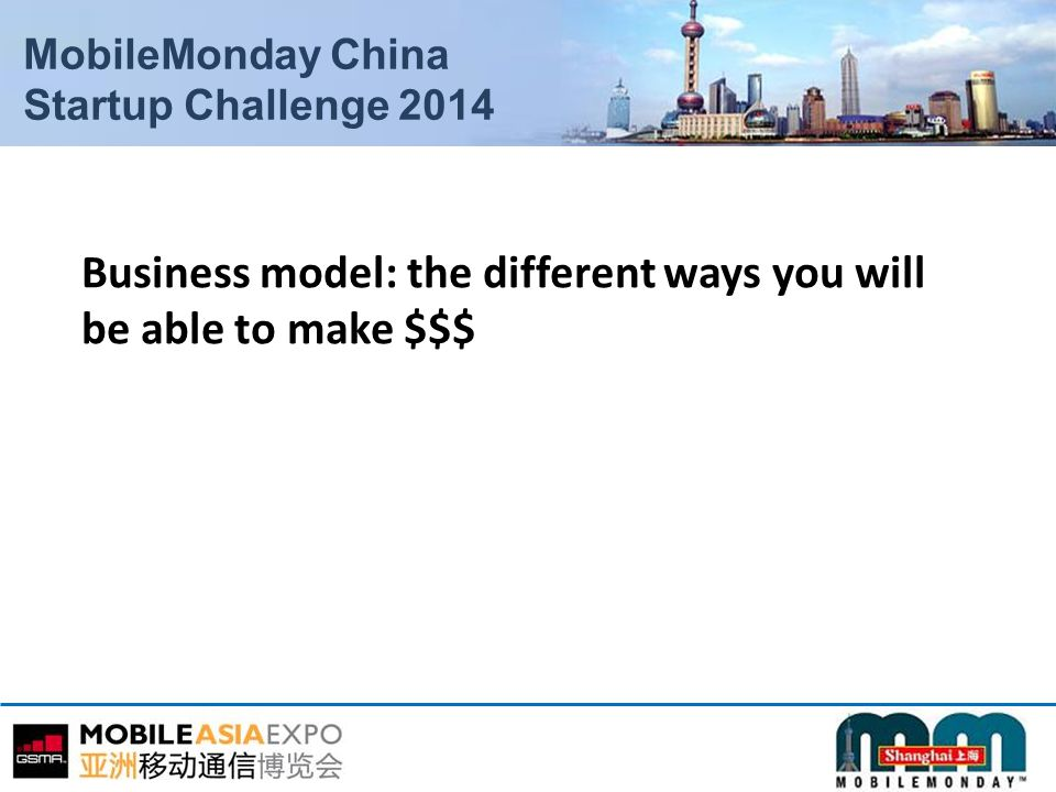MobileMonday China Startup Challenge 2014 Business model: the different ways you will be able to make $$$