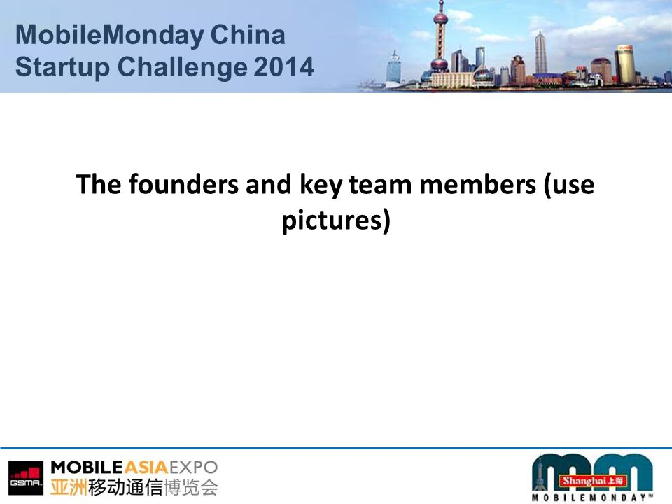 MobileMonday China Startup Challenge 2014 The founders and key team members (use pictures)