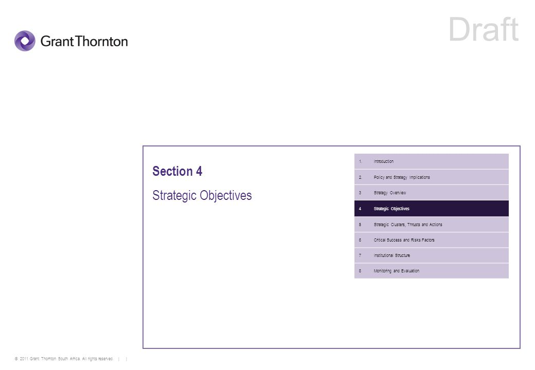 © 2011 Grant Thornton South Africa. All rights reserved. | | Section 4 Strategic Objectives 1.Introduction 2.Policy and Strategy Implications 3Strateg