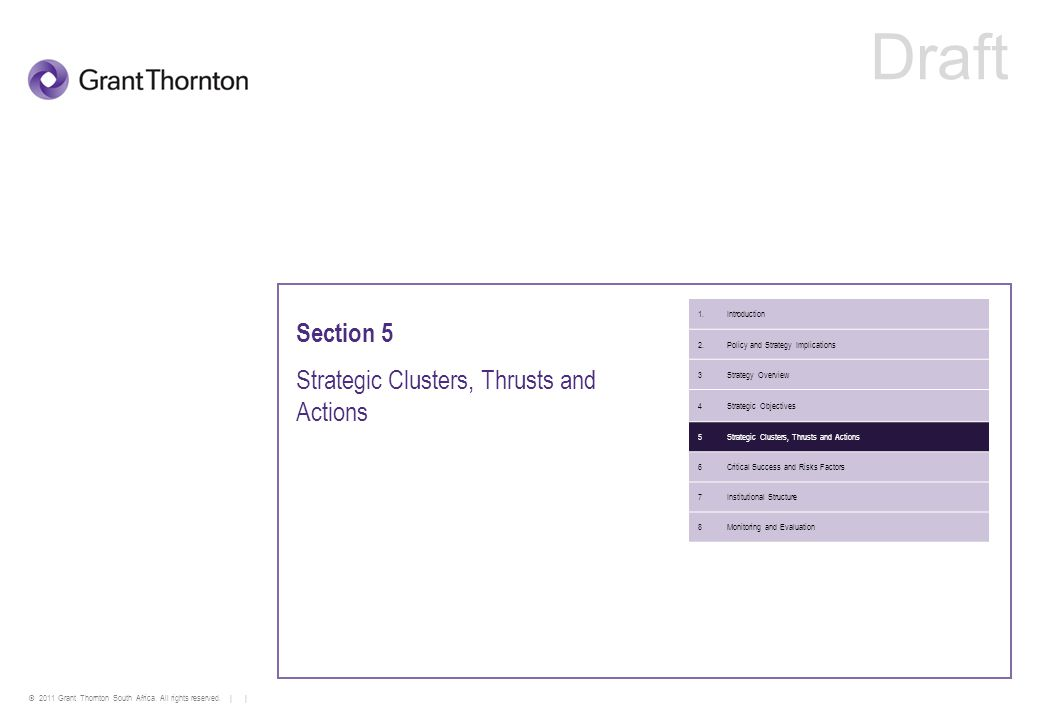 © 2011 Grant Thornton South Africa. All rights reserved. | | Section 5 Strategic Clusters, Thrusts and Actions 1.Introduction 2.Policy and Strategy Im