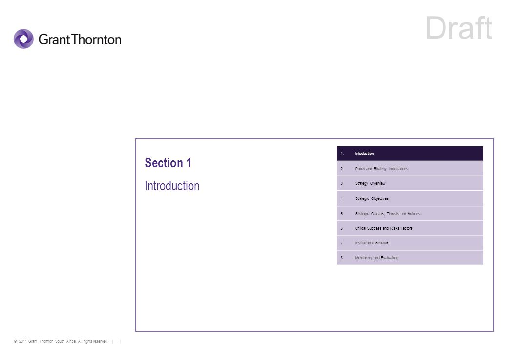 © 2011 Grant Thornton South Africa. All rights reserved. | | Section 1 Introduction 1.Introduction 2.Policy and Strategy Implications 3Strategy Overvi