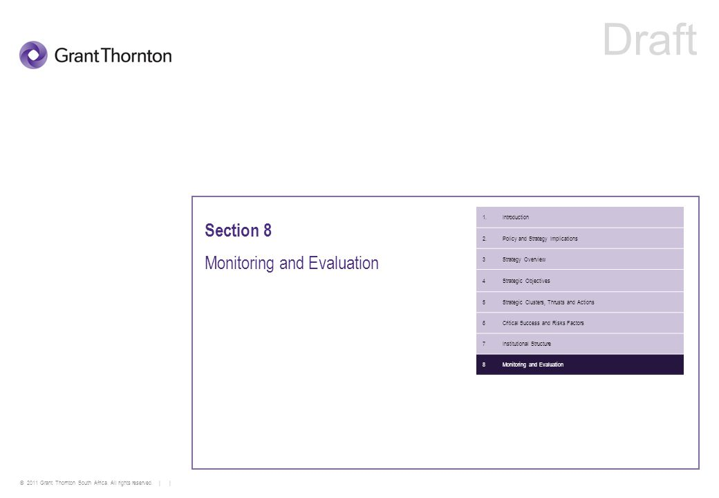 © 2011 Grant Thornton South Africa. All rights reserved. | | Section 8 Monitoring and Evaluation 1.Introduction 2.Policy and Strategy Implications 3St