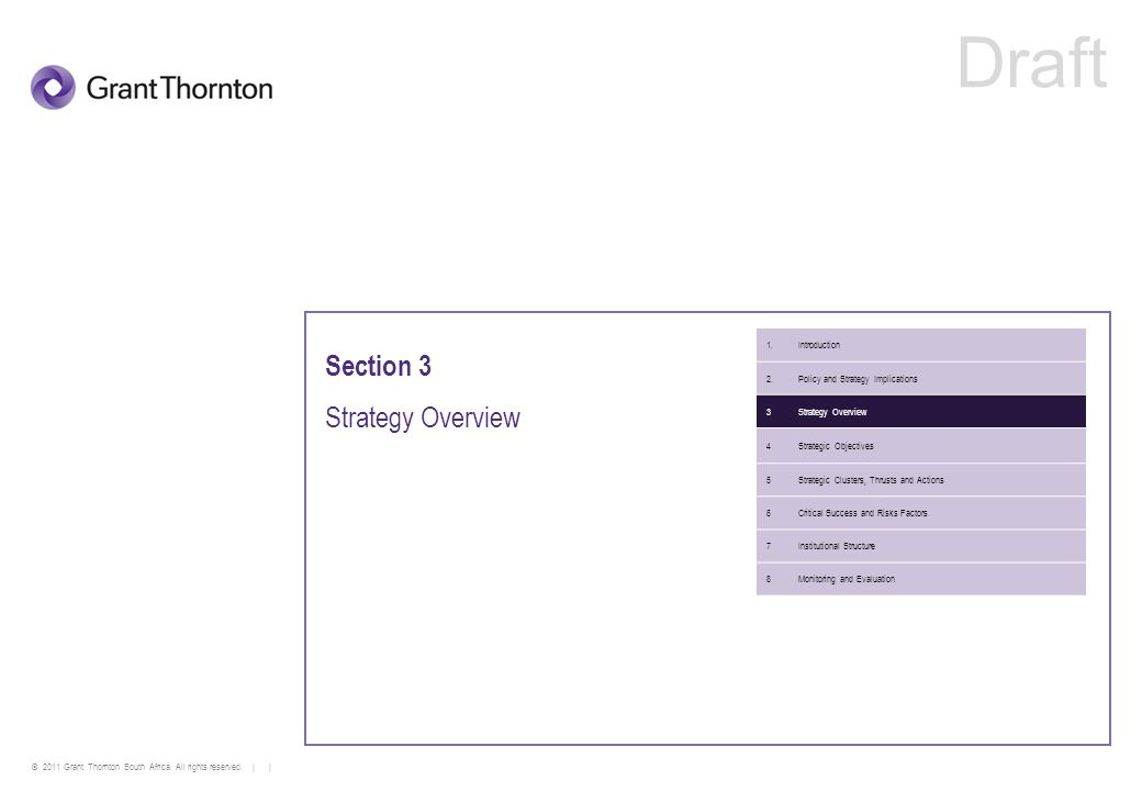 © 2011 Grant Thornton South Africa. All rights reserved. | | Section 3 Strategy Overview 1.Introduction 2.Policy and Strategy Implications 3Strategy O
