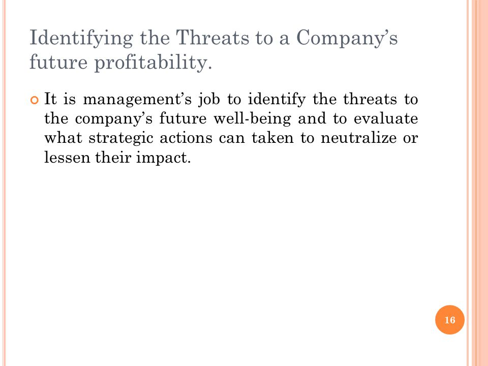 Identifying the Threats to a Company's future profitability. It is management's job to identify the threats to the company's future well-being and to