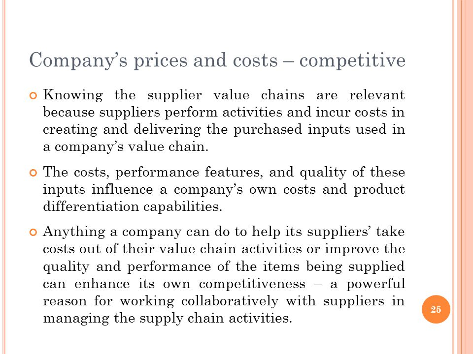 Company's prices and costs – competitive Knowing the supplier value chains are relevant because suppliers perform activities and incur costs in creati