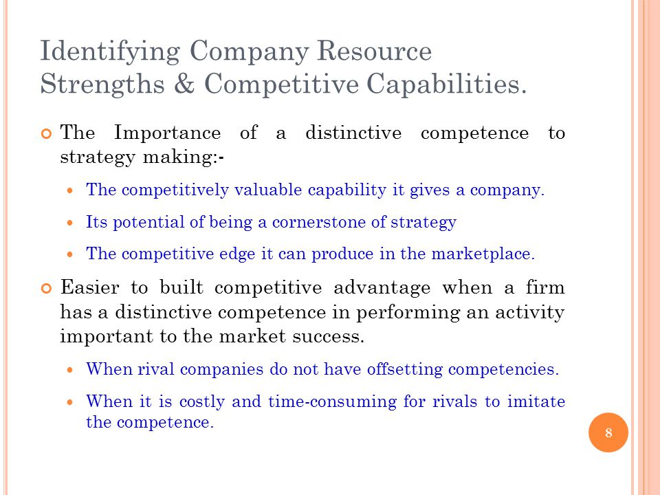 Identifying Company Resource Strengths & Competitive Capabilities. The Importance of a distinctive competence to strategy making:- The competitively v