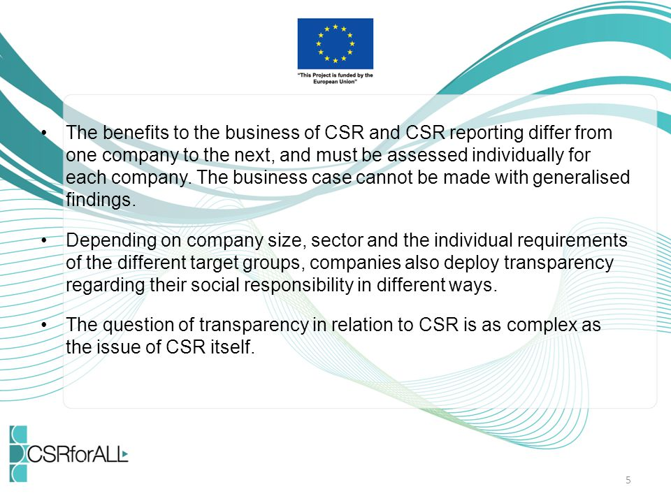 The benefits to the business of CSR and CSR reporting differ from one company to the next, and must be assessed individually for each company.