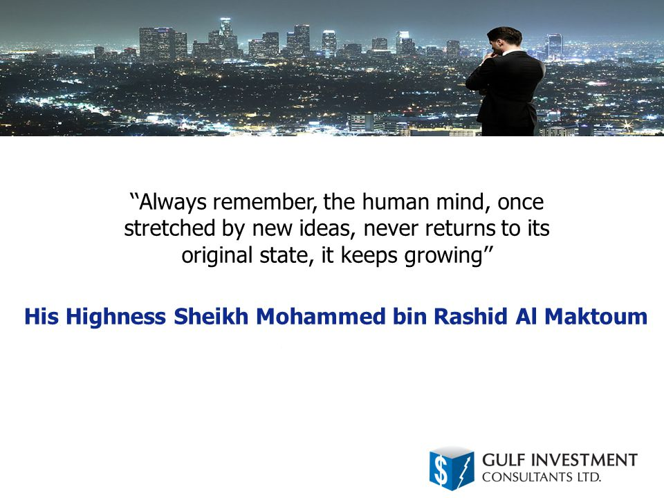 ''Always remember, the human mind, once stretched by new ideas, never returns to its original state, it keeps growing'' His Highness Sheikh Mohammed bin Rashid Al Maktoum