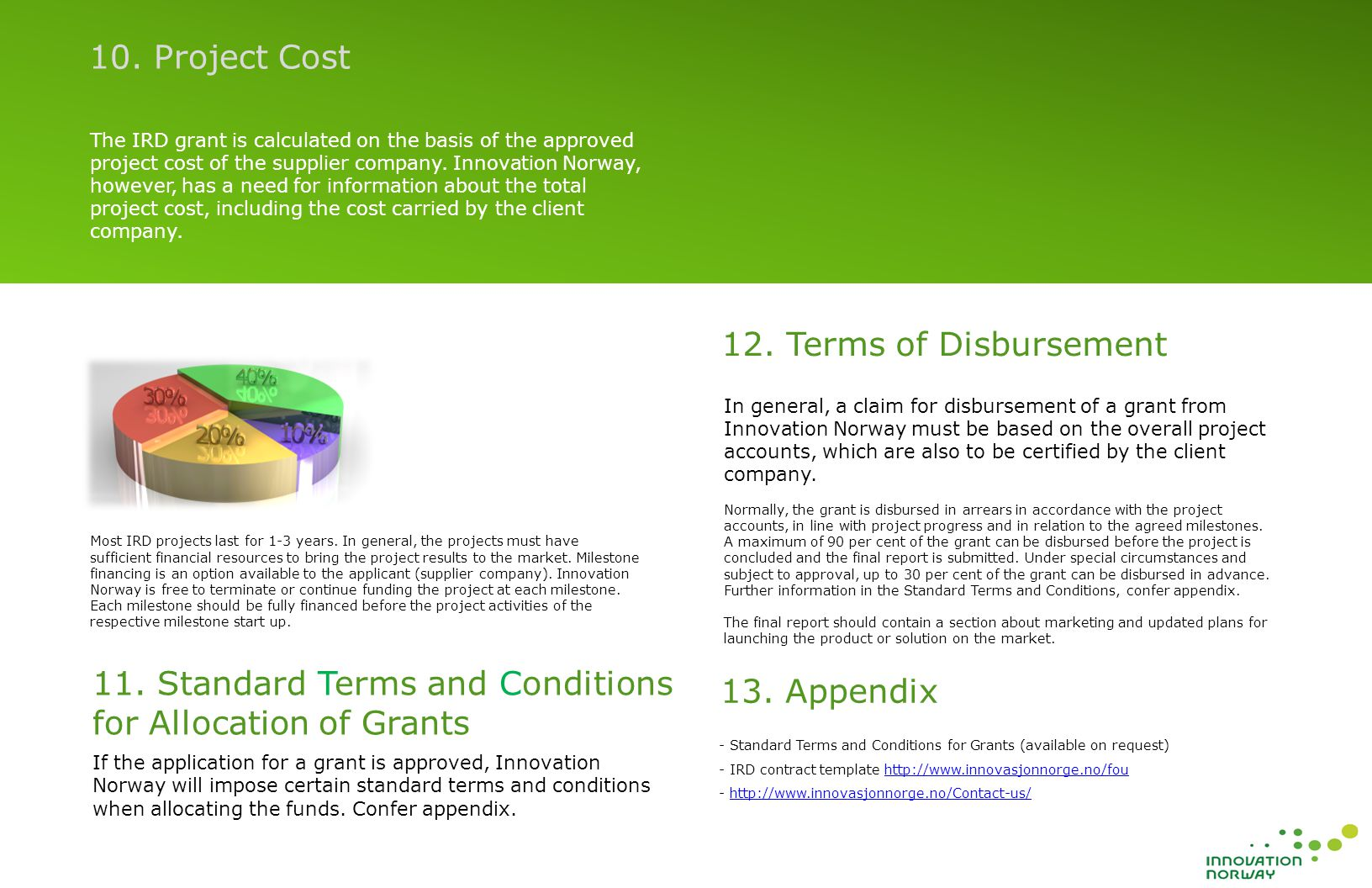The IRD grant is calculated on the basis of the approved project cost of the supplier company.