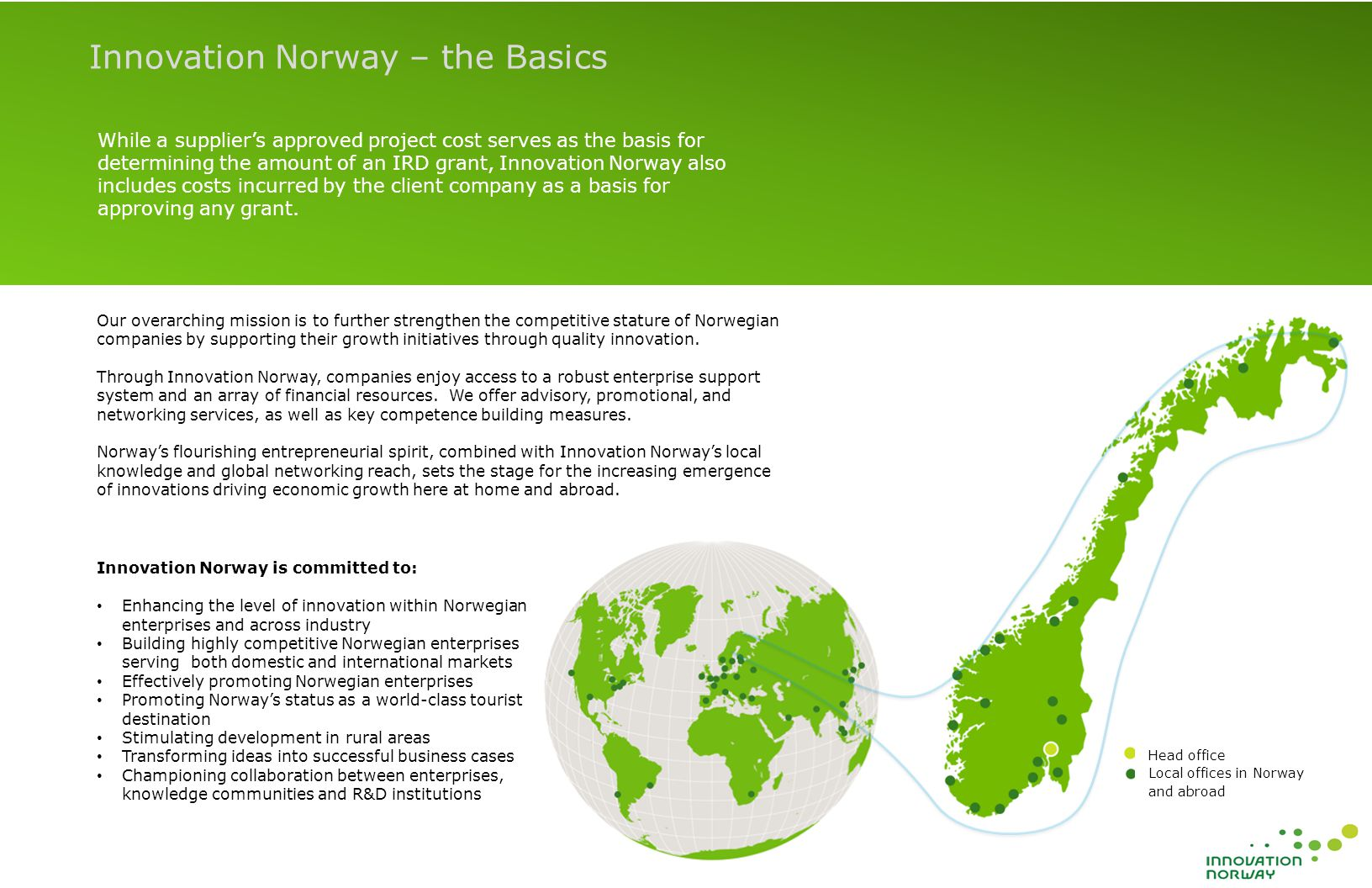 The supplier company submits the project application to Innovation Norway, receives the grant and is the primary contact for Innovation Norway.