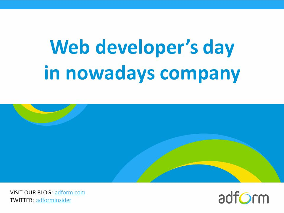 VISIT OUR BLOG: adform.comadform.com TWITTER: adforminsideradforminsider Web developer's day in nowadays company