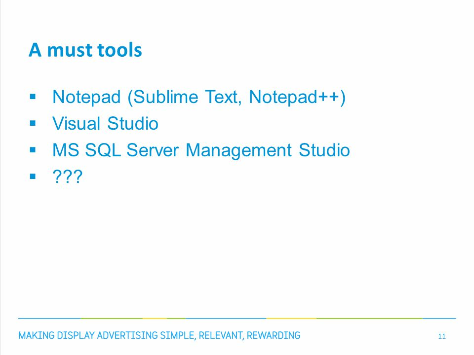 A must tools  Notepad (Sublime Text, Notepad++)  Visual Studio  MS SQL Server Management Studio  .