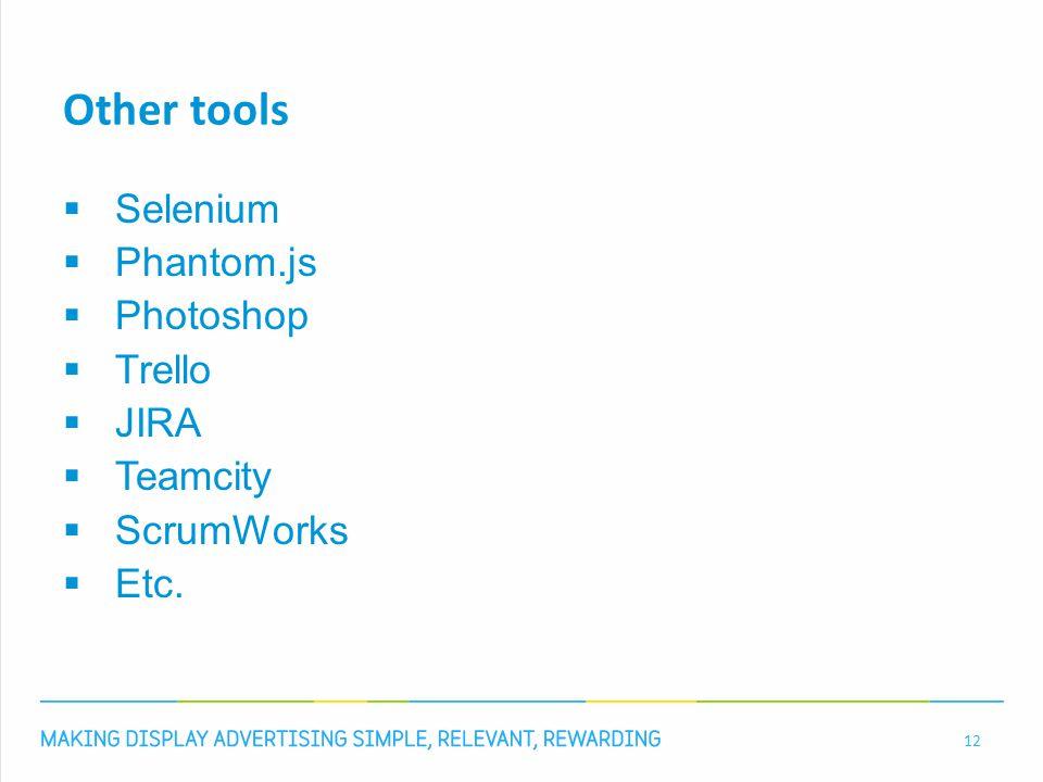Other tools  Selenium  Phantom.js  Photoshop  Trello  JIRA  Teamcity  ScrumWorks  Etc. 12