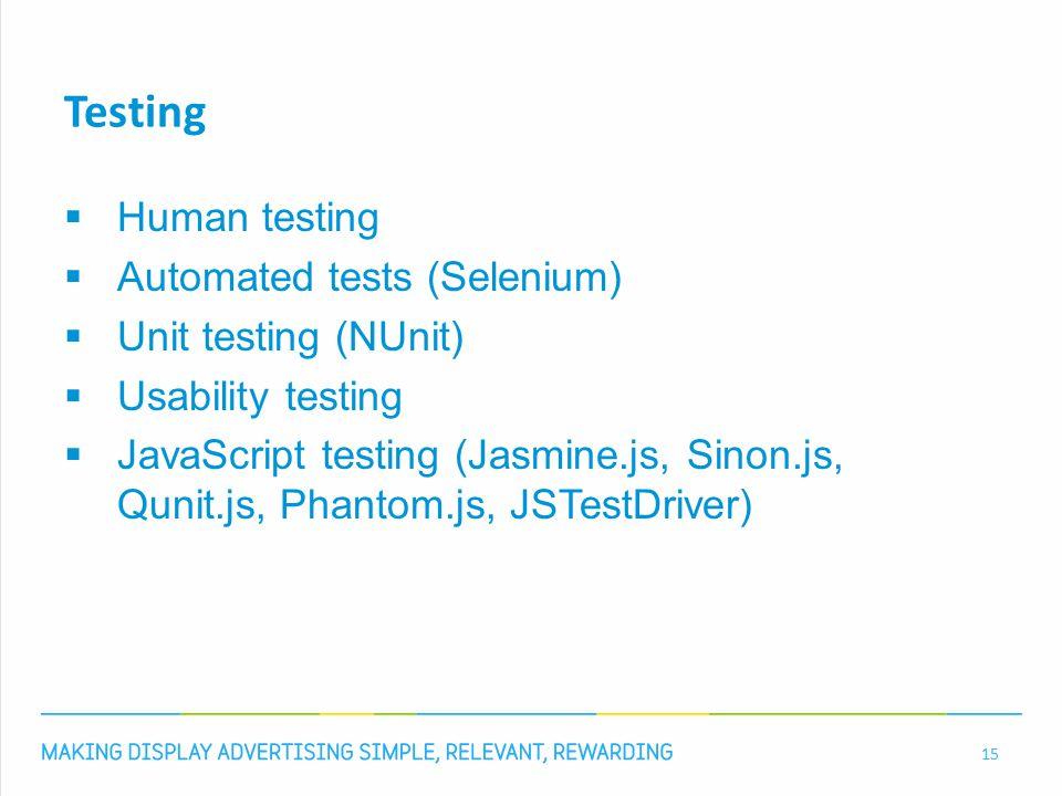Testing  Human testing  Automated tests (Selenium)  Unit testing (NUnit)  Usability testing  JavaScript testing (Jasmine.js, Sinon.js, Qunit.js,