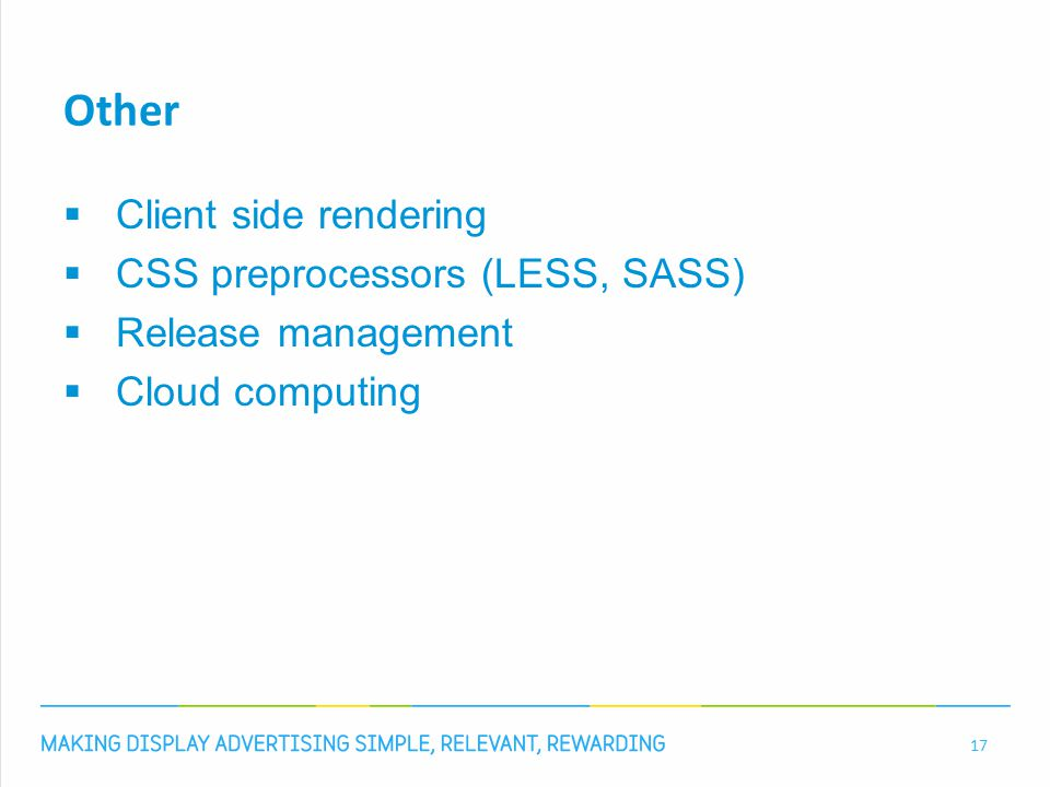 Other  Client side rendering  CSS preprocessors (LESS, SASS)  Release management  Cloud computing 17
