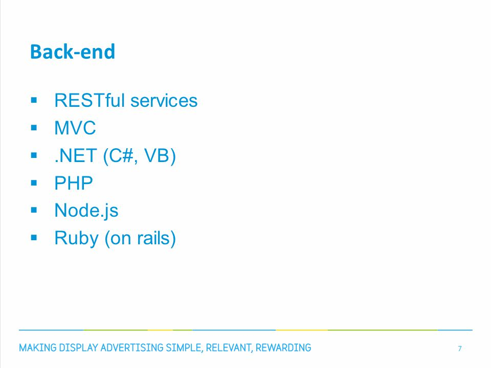 Back-end  RESTful services  MVC .NET (C#, VB)  PHP  Node.js  Ruby (on rails) 7