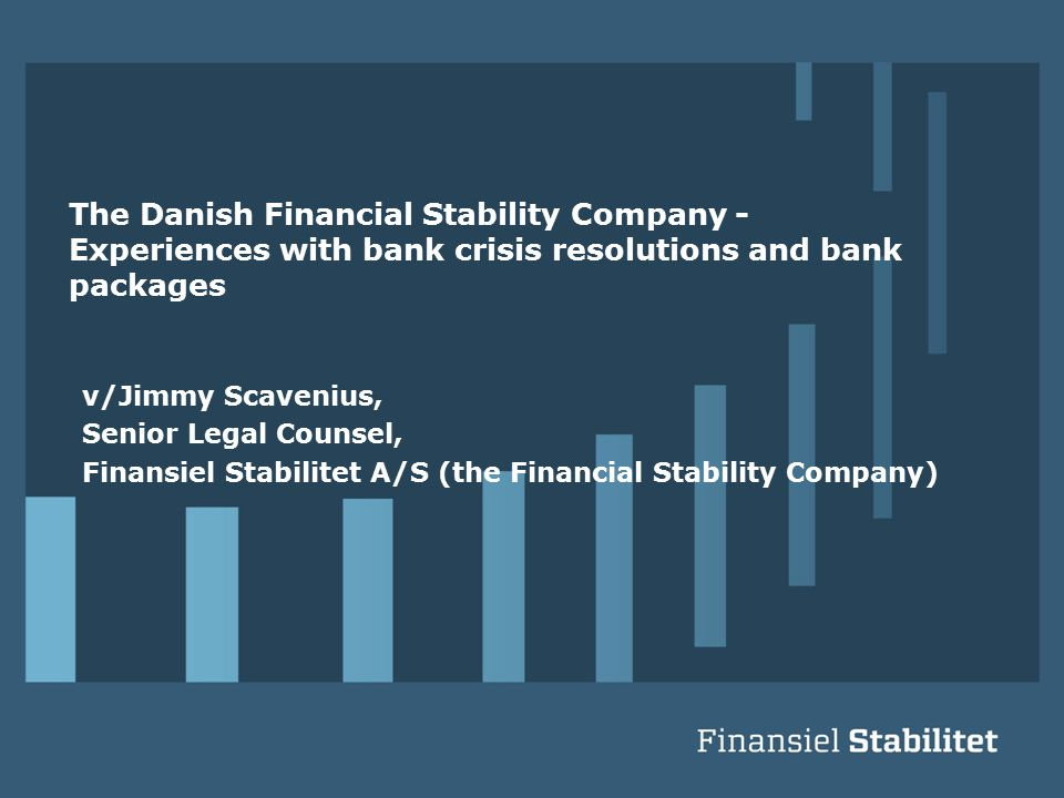 The Danish Financial Stability Company - Experiences with bank crisis resolutions and bank packages v/Jimmy Scavenius, Senior Legal Counsel, Finansiel