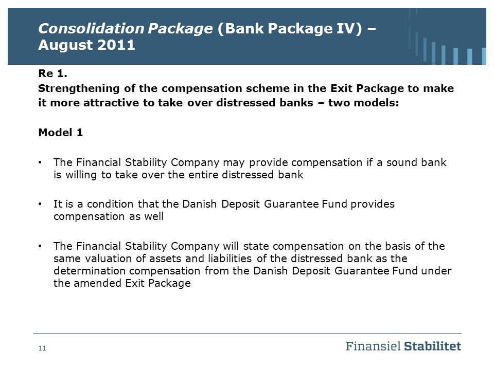 11 Consolidation Package (Bank Package IV) – August 2011 Re 1. Strengthening of the compensation scheme in the Exit Package to make it more attractive