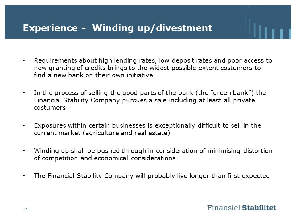 16 Experience - Winding up/divestment Requirements about high lending rates, low deposit rates and poor access to new granting of credits brings to th