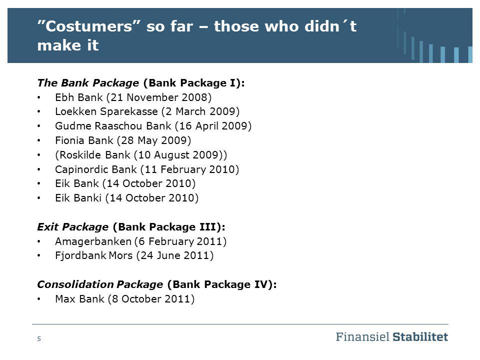 "5 ""Costumers"" so far – those who didn´t make it The Bank Package (Bank Package I): Ebh Bank (21 November 2008) Loekken Sparekasse (2 March 2009) Gudme"