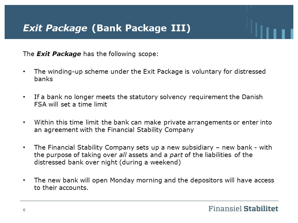 6 Exit Package (Bank Package III) The Exit Package has the following scope: The winding-up scheme under the Exit Package is voluntary for distressed b