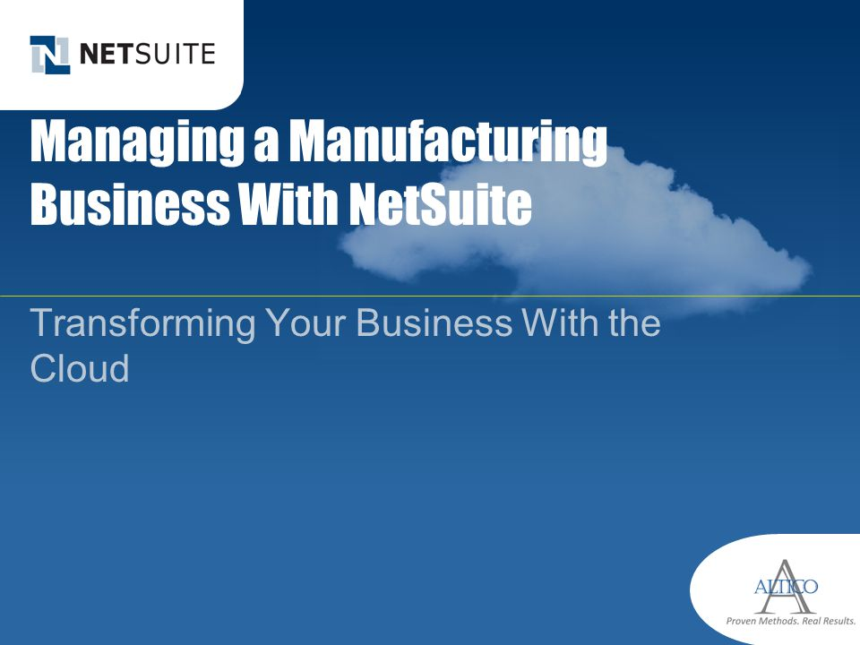 Managing a Manufacturing Business With NetSuite Transforming Your Business With the Cloud