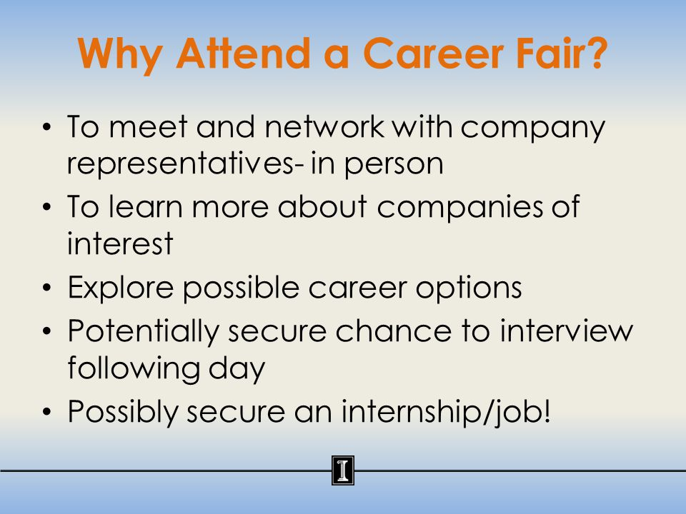 Top Seven Career Fair Mistakes (as reported by employers) 1.Lacking focus, not knowing what type of position to look for (also admitting, I'll take anything, or other similar statements) 2.Not dressing professionally and/or not bringing a résumé 3.Lacking knowledge of a company and/or confusing company with a competitor Journal of Career Planning & Employment Winter 2000