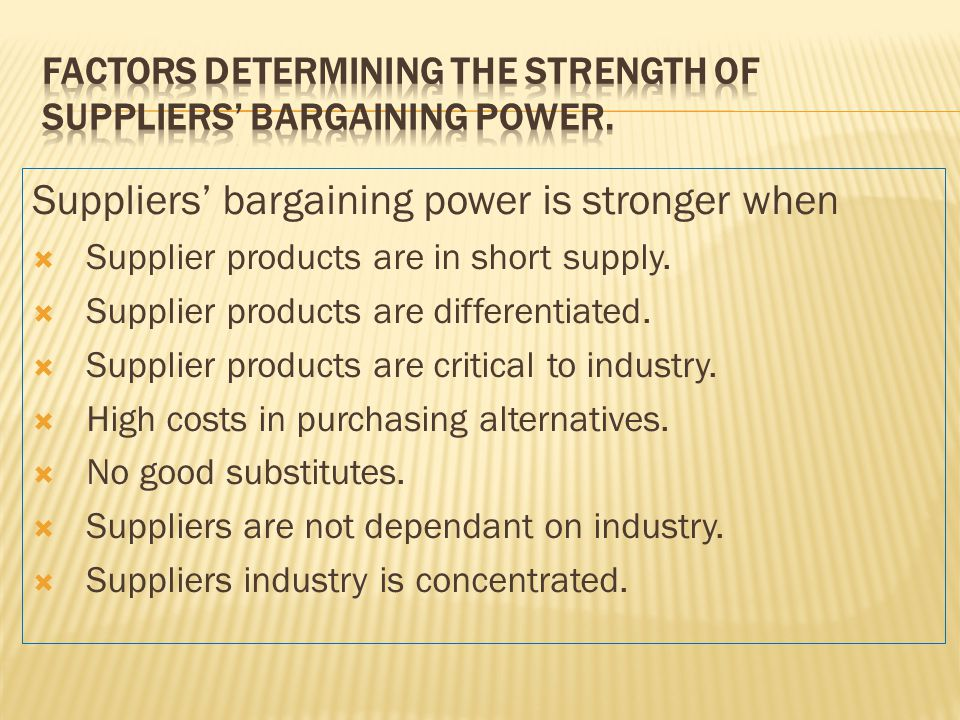 Suppliers' bargaining power is stronger when  Supplier products are in short supply.  Supplier products are differentiated.  Supplier products are