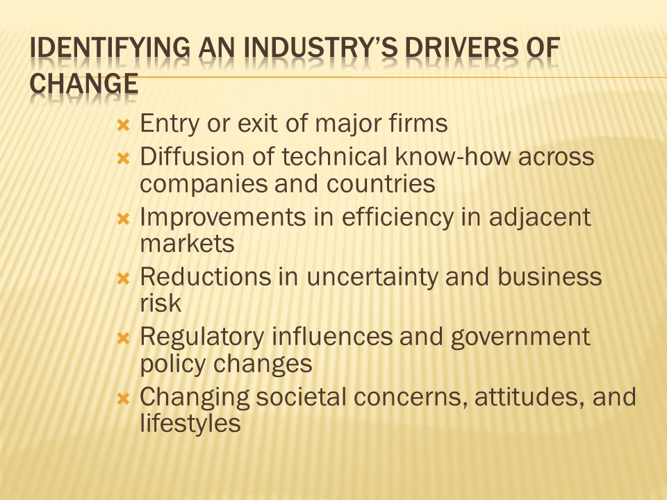  Entry or exit of major firms  Diffusion of technical know-how across companies and countries  Improvements in efficiency in adjacent markets  Red