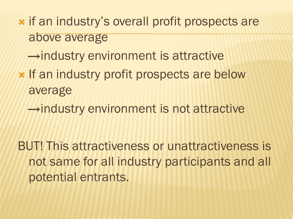  if an industry's overall profit prospects are above average →industry environment is attractive  If an industry profit prospects are below average