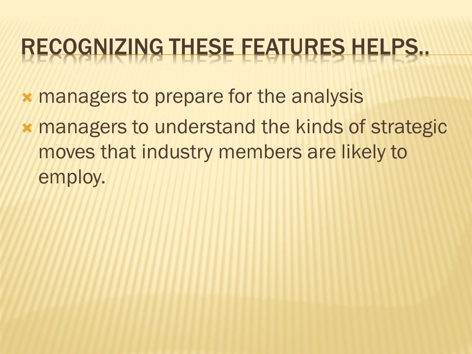  managers to prepare for the analysis  managers to understand the kinds of strategic moves that industry members are likely to employ.