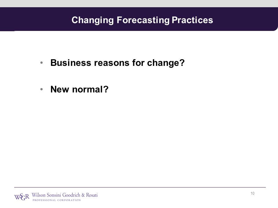 Changing Forecasting Practices Business reasons for change New normal 10