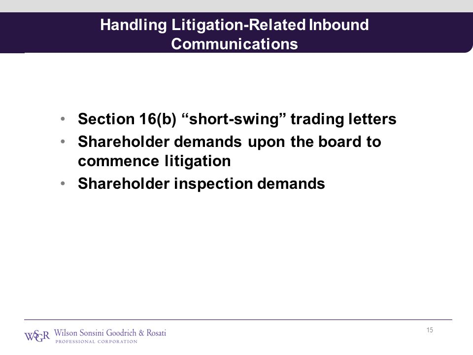 """Handling Litigation-Related Inbound Communications Section 16(b) """"short-swing"""" trading letters Shareholder demands upon the board to commence litigati"""