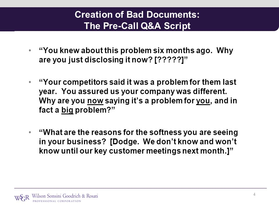 """Creation of Bad Documents: The Pre-Call Q&A Script """"You knew about this problem six months ago. Why are you just disclosing it now? [?????]"""" """"Your com"""