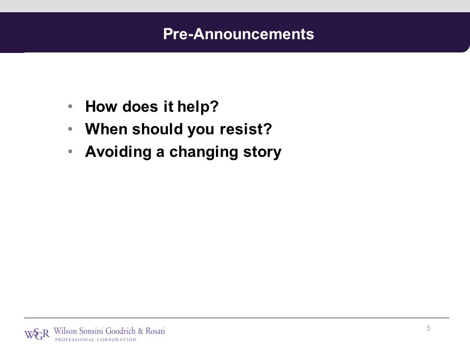 Pre-Announcements How does it help When should you resist Avoiding a changing story 5