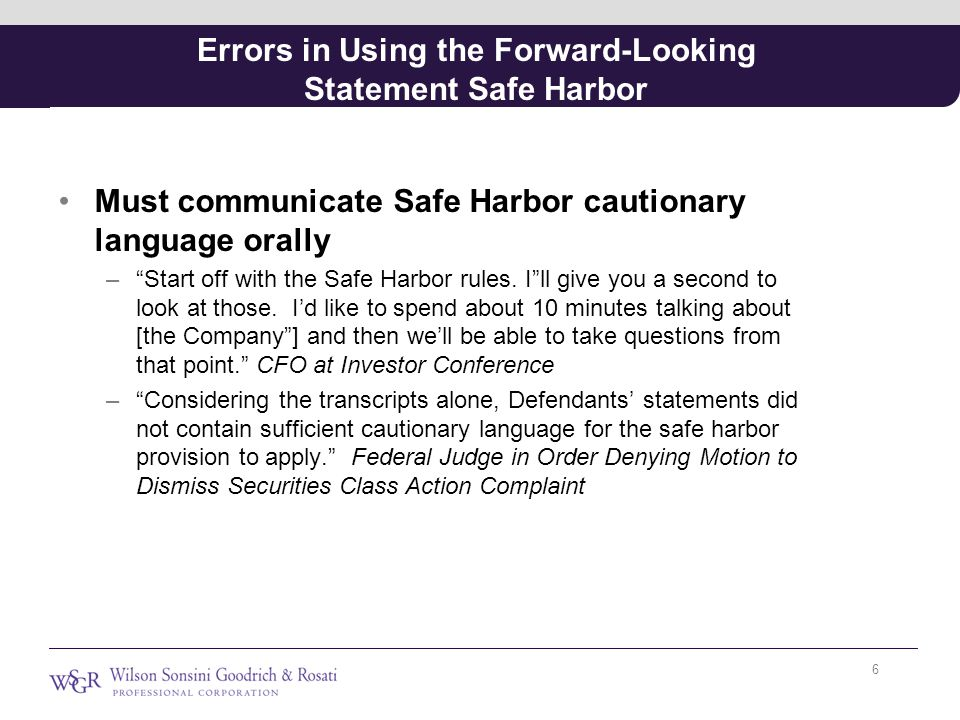 Errors in Using the Forward-Looking Statement Safe Harbor Must communicate Safe Harbor cautionary language orally – Start off with the Safe Harbor rules.