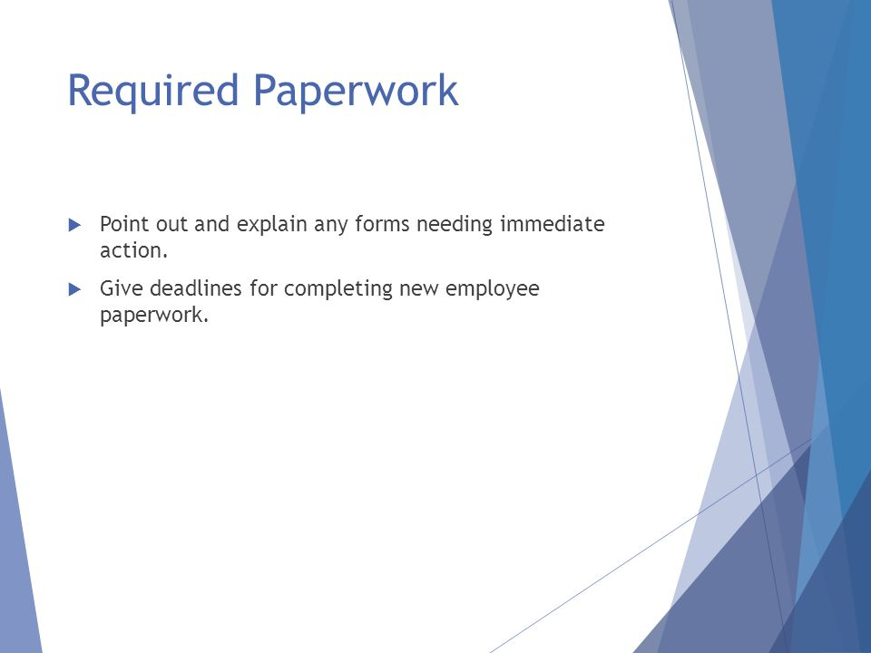 Required Paperwork  Point out and explain any forms needing immediate action.
