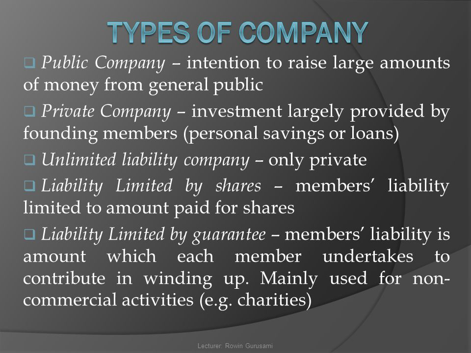  Public Company – intention to raise large amounts of money from general public  Private Company – investment largely provided by founding members (