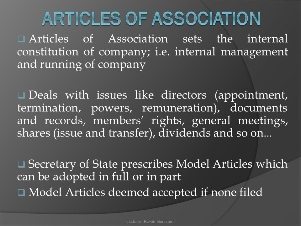  Articles of Association sets the internal constitution of company; i.e. internal management and running of company  Deals with issues like director